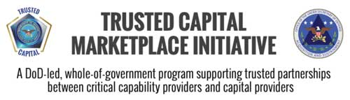 """Banner reading """"Trusted Capital Marketplace Initiative"""" A DoD-led, whole-of-government program supporting trusted partnerships between critical capability providers and capital providers."""